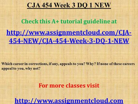 CJA 454 Week 3 DQ 1 NEW Check this A+ tutorial guideline at  454-NEW/CJA-454-Week-3-DQ-1-NEW Which career in corrections,