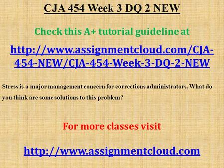 CJA 454 Week 3 DQ 2 NEW Check this A+ tutorial guideline at  454-NEW/CJA-454-Week-3-DQ-2-NEW Stress is a major management.