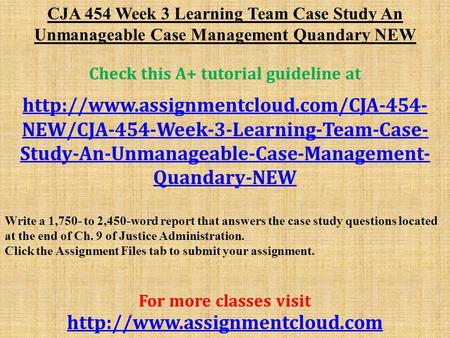 CJA 454 Week 3 Learning Team Case Study An Unmanageable Case Management Quandary NEW Check this A+ tutorial guideline at