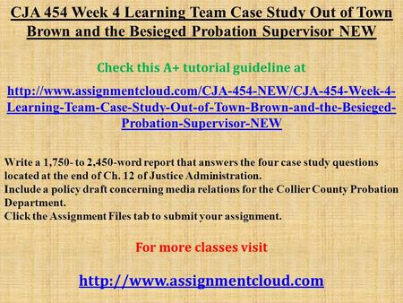 CJA 454 Week 4 Learning Team Case Study Out of Town Brown and the Besieged Probation Supervisor NEW Check this A+ tutorial guideline at