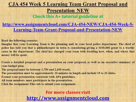 CJA 454 Week 5 Learning Team Grant Proposal and Presentation NEW Check this A+ tutorial guideline at