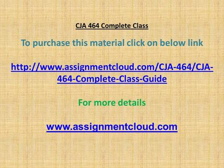 CJA 464 Complete Class To purchase this material click on below link  464-Complete-Class-Guide For more details.
