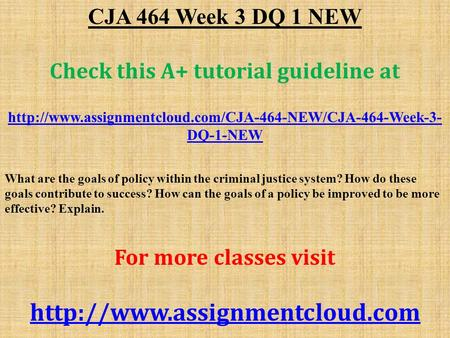 CJA 464 Week 3 DQ 1 NEW Check this A+ tutorial guideline at  DQ-1-NEW What are the goals of policy.