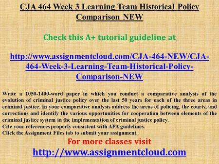 CJA 464 Week 3 Learning Team Historical Policy Comparison NEW Check this A+ tutorial guideline at  464-Week-3-Learning-Team-Historical-Policy-