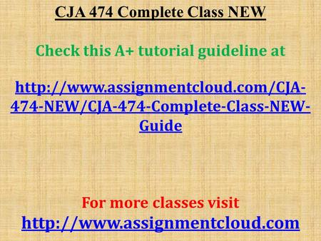 CJA 474 Complete Class NEW Check this A+ tutorial guideline at  474-NEW/CJA-474-Complete-Class-NEW- Guide For more classes.