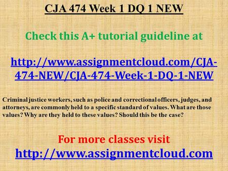 CJA 474 Week 1 DQ 1 NEW Check this A+ tutorial guideline at  474-NEW/CJA-474-Week-1-DQ-1-NEW Criminal justice workers,