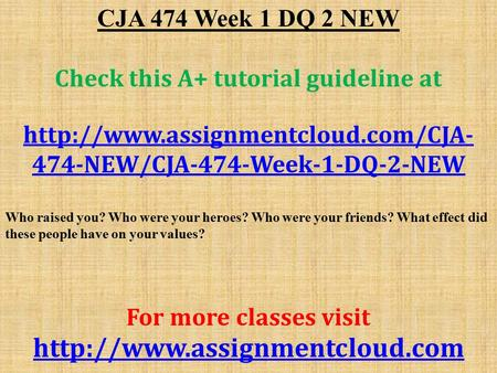 CJA 474 Week 1 DQ 2 NEW Check this A+ tutorial guideline at  474-NEW/CJA-474-Week-1-DQ-2-NEW Who raised you? Who were.