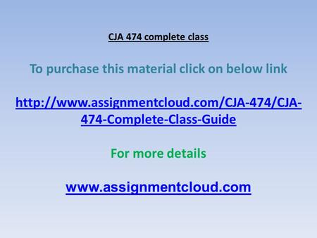 CJA 474 complete class To purchase this material click on below link  474-Complete-Class-Guide For more details.