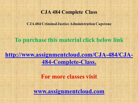 CJA 484 Complete Class CJA 484 Criminal Justice Administration Capstone To purchase this material click below link