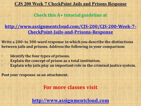 CJS 200 Week 7 CheckPoint Jails and Prisons Response Check this A+ tutorial guideline at  CheckPoint-Jails-and-Prisons-Response.