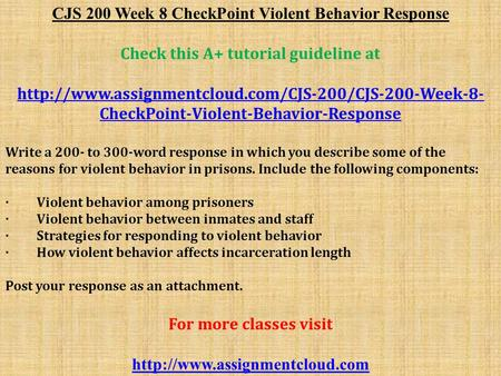 CJS 200 Week 8 CheckPoint Violent Behavior Response Check this A+ tutorial guideline at  CheckPoint-Violent-Behavior-Response.