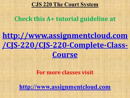CJS 220 The Court System Check this A+ tutorial guideline at  /CJS-220/CJS-220-Complete-Class- Course For more classes visit.