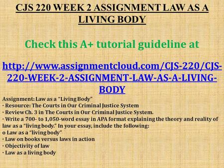 CJS 220 WEEK 2 ASSIGNMENT LAW AS A LIVING BODY Check this A+ tutorial guideline at  220-WEEK-2-ASSIGNMENT-LAW-AS-A-LIVING-