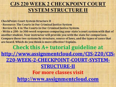 CJS 220 WEEK 2 CHECKPOINT COURT SYSTEM STRUCTURE II CheckPoint: Court System Structure II · Resource: The Courts in Our Criminal Justice System · Review.
