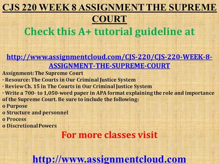CJS 220 WEEK 8 ASSIGNMENT THE SUPREME COURT Check this A+ tutorial guideline at  ASSIGNMENT-THE-SUPREME-COURT.