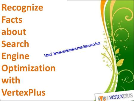Recognize Facts about Search Engine Optimization with VertexPlus