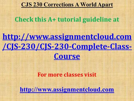 CJS 230 Corrections A World Apart Check this A+ tutorial guideline at  /CJS-230/CJS-230-Complete-Class- Course For more classes.