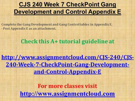 CJS 240 Week 7 CheckPoint Gang Development and Control Appendix E Complete the Gang Development and Gang Control tables in Appendix E. · Post Appendix.