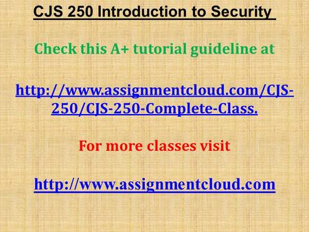 CJS 250 Introduction to Security Check this A+ tutorial guideline at  250/CJS-250-Complete-Class. For more classes visit.