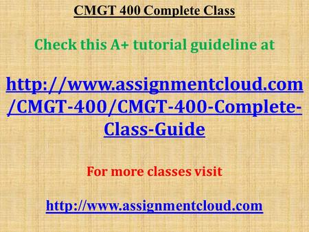 CMGT 400 Complete Class Check this A+ tutorial guideline at  /CMGT-400/CMGT-400-Complete- Class-Guide For more classes visit.