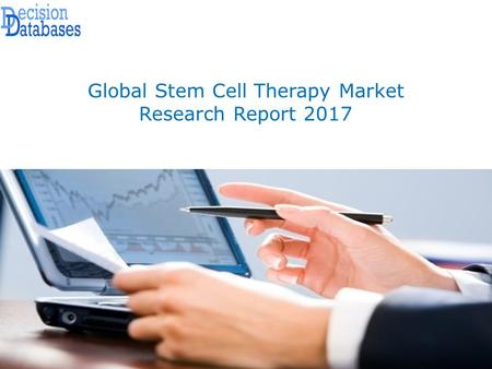 Global Stem Cell Therapy Market Research Report 2017.