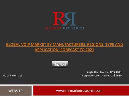 GLOBAL VOIP MARKET BY MANUFACTURERS, REGIONS, TYPE AND APPLICATION, FORECAST TO WEBSITE Single User License: US$ 3480 No.