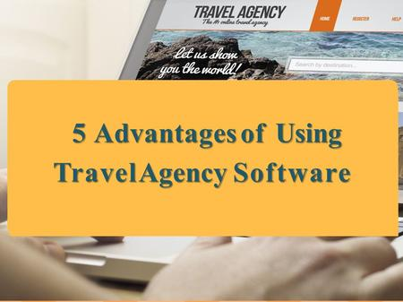 5 Advantages of Using Travel Agency Software.