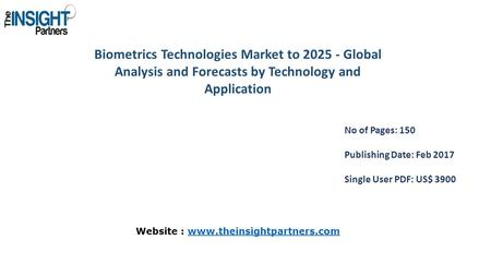 Biometrics Technologies Market to Global Analysis and Forecasts by Technology and Application No of Pages: 150 Publishing Date: Feb 2017 Single.