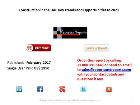 Construction in the UAE Key Trends and Opportunities to 2021 Published: February 2017 Single User PDF: US$ 1950 Order this report by calling