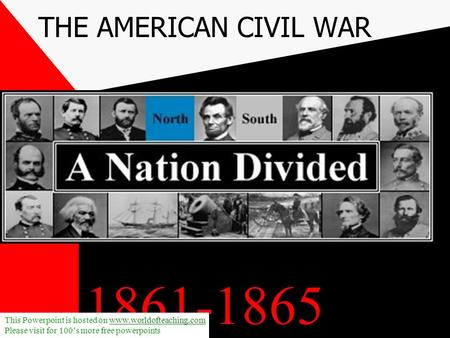 THE AMERICAN CIVIL WAR This Powerpoint is hosted on  Please visit for 100's more free powerpoints.