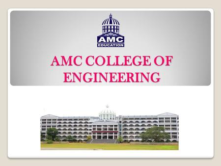 AMC COLLEGE OF ENGINEERING : Brief Introduction