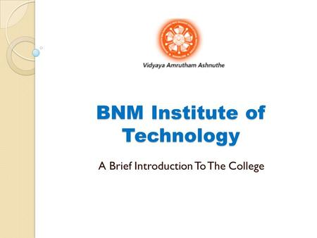 BNM Institute of Technology A Brief Introduction To The College.