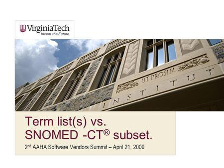 Term list(s) vs. SNOMED -CT ® subset. 2 nd AAHA Software Vendors Summit – April 21, 2009.