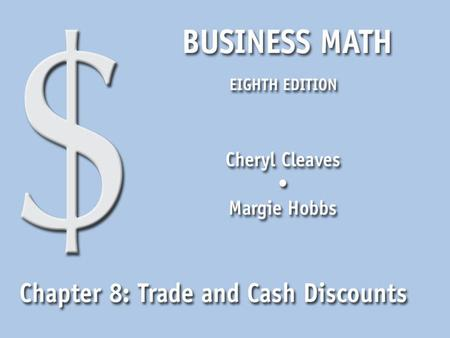 Business Math, Eighth Edition Cleaves/Hobbs © 2009 Pearson Education, Inc. Upper Saddle River, NJ 07458 All Rights Reserved 8.1 Single Trade Discounts.