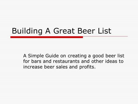 Building A Great Beer List A Simple Guide on creating a good beer list for bars and restaurants and other ideas to increase beer sales and profits.