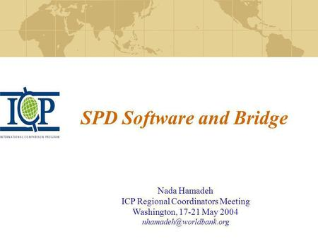 SPD Software and Bridge Nada Hamadeh ICP Regional Coordinators Meeting Washington, 17-21 May 2004