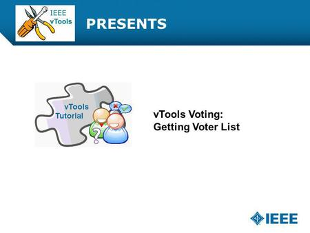 12-CRS-0106 REVISED 8 FEB 2013 PRESENTS vTools Voting: Getting Voter List.