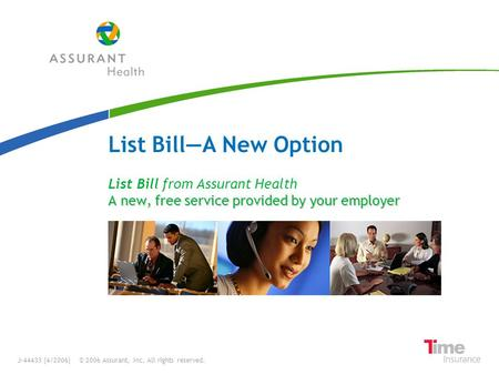 A new, free service provided by your employer List Bill from Assurant Health A new, free service provided by your employer List BillA New Option J-44433.