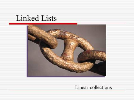 Linked Lists Linear collections. List Abstract Data Type List interface built-in to the collections framework The built-in List interface is a dynamic.