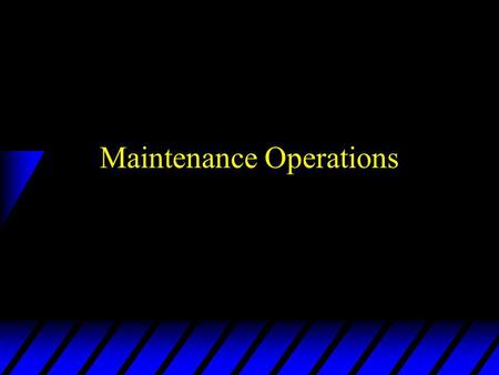 Maintenance Operations. Principles of Maintenance u Maintenance performed at level best qualified, responsive & cost effective u IAW MAC chart u Repairs.