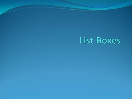 List Box in Widget Swap Drop Down Lists in GPE Naming Convention List boxeslst (El Es Tee – not 1 s t) Drop Down Listscbo (for combo box – old name)