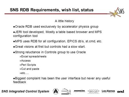SNS Integrated Control System SNS RDB Requirements, wish list, status A little history l Oracle RDB used exclusively by accelerator physics group l JERI.