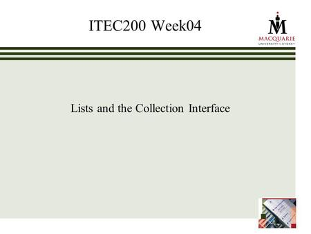 ITEC200 Week04 Lists and the Collection Interface.