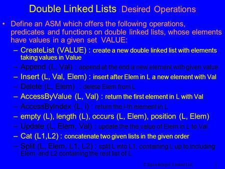 © Egon Börger: Linked List 1 Double Linked Lists : Desired Operations Define an ASM which offers the following operations, predicates and functions on.