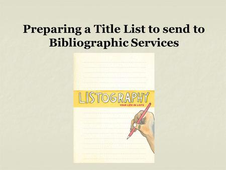 Preparing a Title List to send to Bibliographic Services.