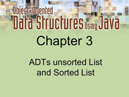Chapter 3 ADTs unsorted List and Sorted List. 3-2 List Definitions Linear relationship Each element except the first has a unique predecessor, and each.
