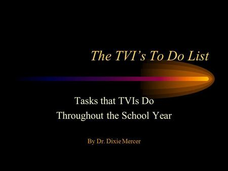 The TVIs To Do List Tasks that TVIs Do Throughout the School Year By Dr. Dixie Mercer.