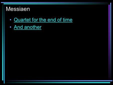Messiaen Quartet for the end of time And another.
