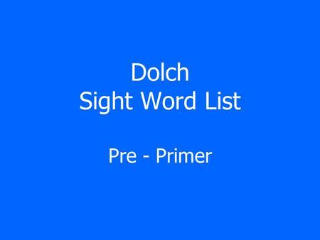 Dolch Sight Word List Pre - Primer