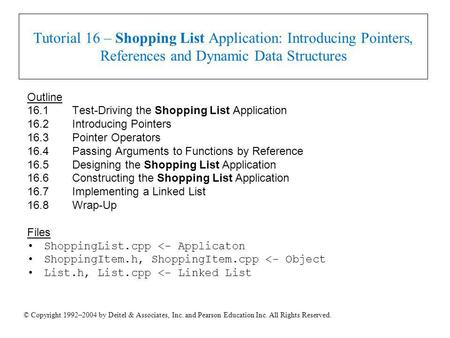 © Copyright 1992–2004 by Deitel & Associates, Inc. and Pearson Education Inc. All Rights Reserved. Tutorial 16 – Shopping List Application: Introducing.
